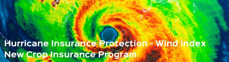 Hurricane Insurance Protection – Wind Index – New Crop Insurance Program